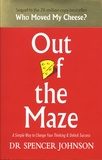Spencer Johnson - Out of the Maze - A Simple Way to Change Your Thinking & Unlock Success.