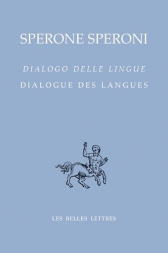 Sperone Speroni - Dialogue des langues - Edition bilingue français-italien.