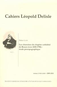 Didier Lamy - Cahiers Léopold Delisle N° 58-63/2009-2014 : Les chanoines du chapitre cathédral de Rouen  (vers 1650-1790) : étude prosopographique.