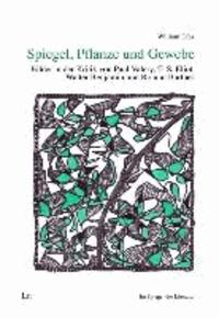 Spiegel, Pflanze und Gewebe - Bilder in der Kritik von Paul Valéry, T. S. Eliot, Walter Benjamin und Roland Barthes.