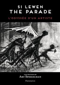 Spiegelman Art - Si Lewen:The Parade - L'Odyssée d'un artiste.