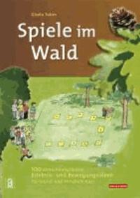 Spiele im Wald - 100 abwechslungsreiche Erlebnis- und Bewegungsideen für Grund- und Vorschulkinder.