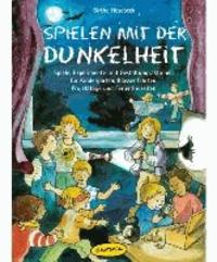 Spielen mit der Dunkelheit - Spiele, Experimente und Gestaltungsaktionen für Kindergarten, Klassenfahrten, Projekttage und Ferienfreizeiten.