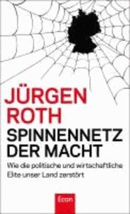 Spinnennetz der Macht - Wie die politische und wirtschaftliche Elite unser Land zerstört.