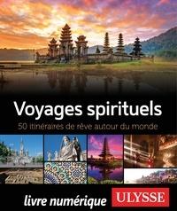 Spiritour - Voyages spirituels - 50 itinéraires de rêve autour du monde.