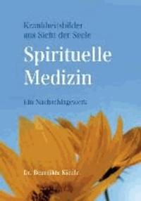Spirituelle Medizin - Krankheitsbilder aus Sicht der Seele.