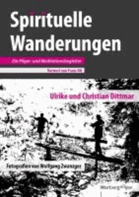 Spirituelle Wanderungen - Ein Pilger- und Meditationsbegleiter.