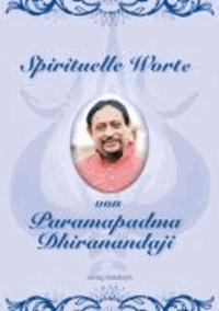 Spirituelle Worte von Paramapadma Dhiranandaji.