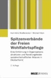 Spitzenverbände der Freien Wohlfahrtspflege - Eine Einführung in Organisationsstrukturen und Handlungsfelder sozialwirtschaftlicher Akteure in Deutschland.