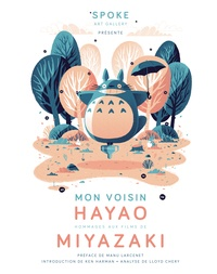 Spoke Art Gallery et Manu Larcenet - Mon voisin Hayao - Hommages aux films de Miyazaki.