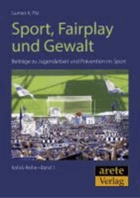 Sport, Fair-Play und Gewalt - Beiträge zu Jugendarbeit und Prävention im Sport.