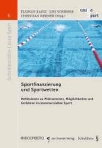 Sportfinanzierung und Sportwetten - Reflexionen zu Phänomenen, Möglichkeiten und Gefahren im kommerziellen Sport.