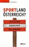 Sportland Österreich? - Athleten - Abzocker - Allianzen.