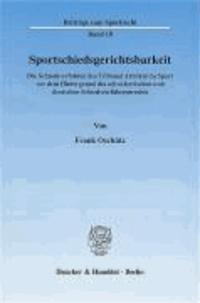 Sportschiedsgerichtsbarkeit - Die Schiedsverfahren des Tribunal Arbitral du Sport vor dem Hintergrund des schweizerischen und deutschen Schiedsverfahrensrechts.
