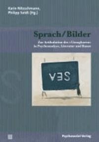 Sprach/Bilder - Zur Artikulation des »Unsagbaren« in Psychoanalyse, Literatur und Kunst.