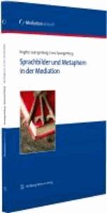 Sprachbilder und Metaphern in der Mediation - Mit einem Vorwort der Bundesjustizministerin Sabine Leutheusser-Schnarrenberger, MdB.
