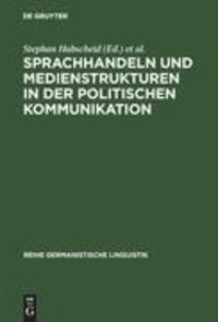 Sprachhandeln und Medienstrukturen in der politischen Kommunikation.