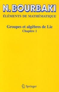Nicolas Bourbaki - Groupes et algèbres de Lie - Chapitre 1.