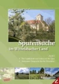 Spurensuche im Wittelsbacher Land - Band 1: Der Landschaft und Natur auf der Spur / Zeitreisen: Vorgeschichte bis Mittelalter.