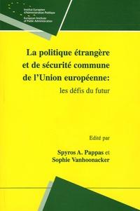 Spyros A. Pappas et Sophie Vanhoonacker - La politique étrangère et de sécurité commune de l'Union européenne - Les défis du futur.