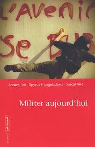 Spyros Franguiadakis et Jacques Ion - Militer aujourd'hui.