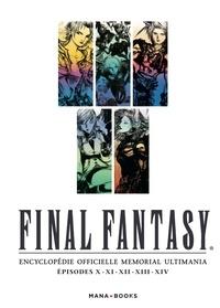 Square Enix et  Studio BentStuff - Final Fantasy - Encyclopédie officielle Memorial Ultimania Episodes X, XI, XII, XIII, XIV.