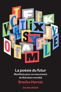 Srecko Horvat - La poésie du futur - Manifeste pour un mouvement de libération mondial.