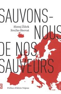 Srecko Horvat et Slavoj Zizek - Sauvons-nous de nos sauveurs.