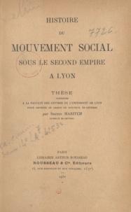 Sreten Maritch - Histoire du mouvement social sous le second Empire à Lyon - Thèse présentée à la Faculté des lettres de l'Université de Lyon pour obtenir le grade de docteur ès-lettres.