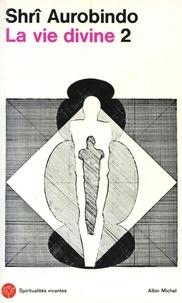 Sri Aurobindo - La Vie divine -tome 2 - La connaissance et l'ignorance.