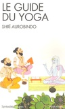 Sri Aurobindo - Le guide du yoga.