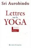 Sri Aurobindo - LETTRES SUR LE YOGA. - Tome 1.