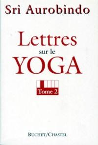 Sri Aurobindo - LETTRES SUR LE YOGA. - Tome 2.