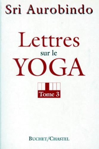 Sri Aurobindo - LETTRES SUR LE YOGA. - Tome 3.