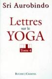 Sri Aurobindo - Lettres sur le yoga - Tome 4.