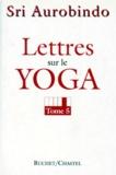 Sri Aurobindo - LETTRES SUR LE YOGA. - Tome 5.