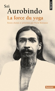 Sri Aurobindo, la force du yoga.pdf