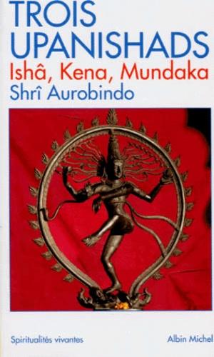 Sri Aurobindo - Trois Uspanishads - (Ishâ, Kena, Mundaka).