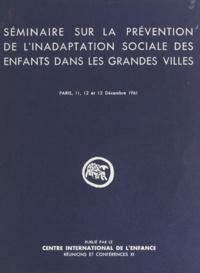 St. Batawia et J. Chazal - Séminaire sur la prévention de l'inadaptation sociale des enfants dans les grandes villes - Paris, 11, 12 et 13 décembre 1961.