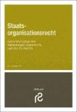 Staatsorganisationsrecht - sowie Grundzüge des Verfassungsprozessrechts und des Rechts der Europäischen Union.