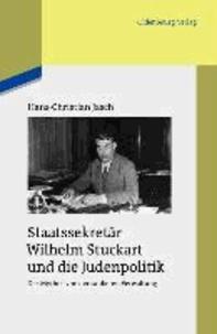 Staatssekretär Wilhelm Stuckart und die Judenpolitik - Der Mythos von der sauberen Verwaltung.