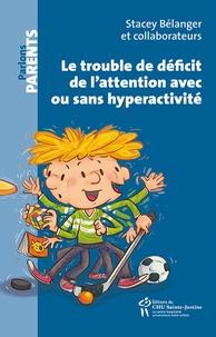 Rechercher des livres à télécharger gratuitement Le trouble de déficit de l'attention avec ou sans hyperactivité 9782896199266 par Stacey Bélanger (French Edition) RTF iBook
