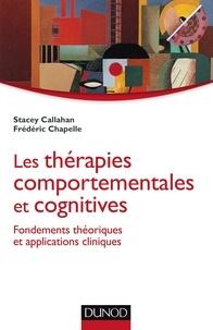 Stacey Callahan et Frédéric Chapelle - Les thérapies comportementales et cognitives - Fondements théoriques et applications cliniques.