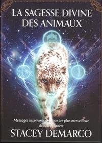 Stacey Demarco - La sagesse divine des animaux - Messages inspirants des êtres les plus merveilleux de notre planète.