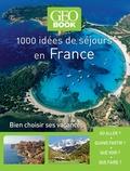 Stacy Archambault et Martine Barthassat - 1000 idées de séjours en France - Bien choisir ses vacances.