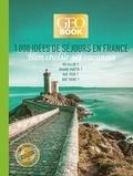 Stacy Archambault et Martine Barthassat - 1000 idées de séjours en France - Bien choisir ses vacances - Où aller ? Quand partir ? Que voir ? Que faire ?.