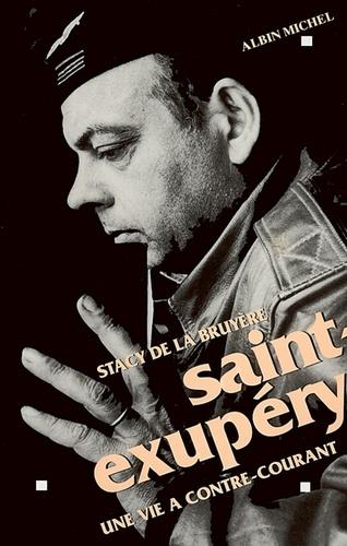 Dominique Lablanche - Saint-Exupery - Une vie à contre-courant.