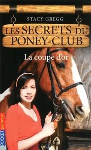 Stacy Gregg - Les secrets du poney-club Tome 5 : La coupe d'or.