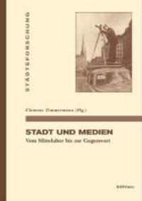 Stadt und Medien - Vom Mittelalter bis zur Gegenwart.