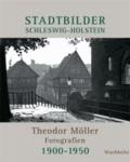 Stadtbilder Schleswig-Holstein - Theodor Möller Fotografien 1900-1950.